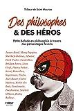 Des philosophes et des héros - Petite balade en philosophie à travers nos personnages favoris