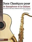 duos classiques pour le saxophone et la guitare pi?ces faciles de bach strauss tchaikovsky ainsi que d autres compositeurs