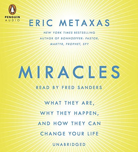 Miracles: What They Are, Why They Happen, and How They Can Change Your Life by Eric Metaxas (2014-10-28)