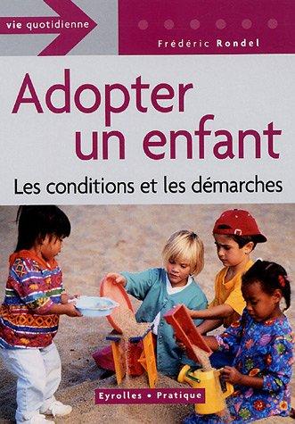 Adopter un enfant : Les conditions et les démarches par Frédéric Rondel