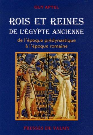 Rois et reines de l'Egypte ancienne : De l'époque prédynastique à l'époque romaine