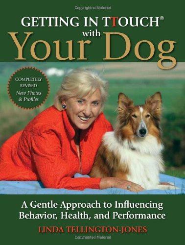 Getting in TTouch with Your Dog: A Gentle Approach to Influencing Behavior, Health, and Performance por Linda Tellington-Jones