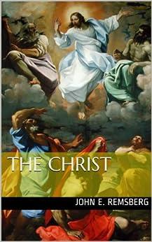 The Christ by [Remsberg, John E.]