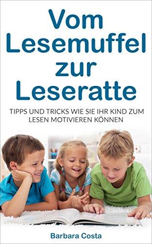 Vom Lesemuffel zur Leseratte: Tipps und Tricks wie Sie Ihr Kind zum Lesen motivieren können