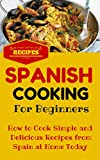 Spanish Cooking: Spanish Food Recipes for Beginners (Spanish Cooking Recipes for Dummies - Spanish Food for Beginners Book 1)