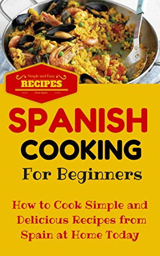 Spanish Cooking: Spanish Food Recipes for Beginners - Mediterranean Food for Starters (Spanish Cooking Recipes for Dummies - Spanish Food for Beginners Book 1) (English Edition) (Starter-spanisch)