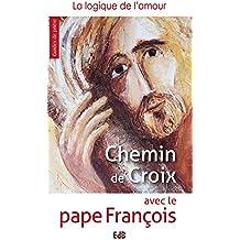 Chemin de croix avec le pape François: La logique de l'amour
