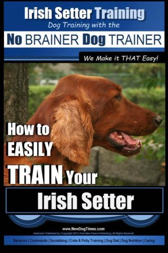 How To Speak And Understand Your Irish Setter's Hidden Language: Fun and Fascinating Guide to The Inner World of Dogs