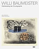 Willi Baumeister: Werkkatalog der Druckgraphik - Heinz Spielmann, Felicitas Baumeister