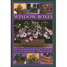 Wndow Boxes: How to Create Stunning Window Displays to Enjoy Throughout the Year, With 130 Photographs