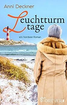 Leuchtturmtage: Ein Nordseeroman (Ein Nordsee-Roman 2) von [Deckner, Anni]