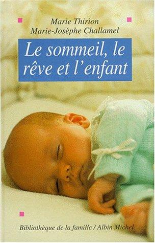LE SOMMEIL, LE REVE ET L'ENFANT. Nouvelle édition 1995 par Marie Thirion, Marie-Josèphe Challamel