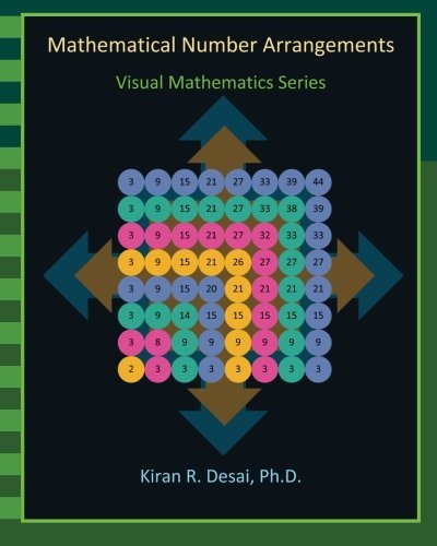 Mathematical Number Arrangements: Visual Mathematics Series by Kiran R. Desai Ph.D. (2013-04-30)