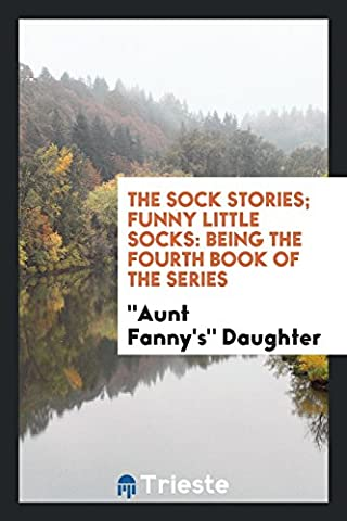 The Sock Stories; Funny Little Socks: Being the Fourth Book of the Series