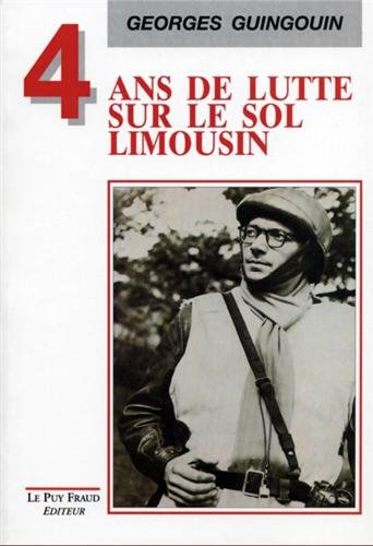 4 ANS DE LUTTE SUR LE SOL LIMOUSIN (N.ED.) par GEORGES GUINGOUIN