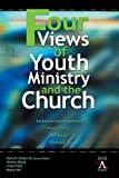 Four Views of Youth Ministry and the Church: Inclusive Congregational, Preparatory, Missional, Strategic (YS Academic)
