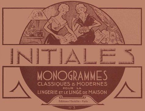 Initiales : Tome 3, Monogrammes classiques et modernes pour la lingerie et le linge de maison par L'Inédite