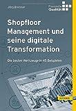 Shopfloor Management und seine digitale Transformation: Die besten Werkzeuge in 45 Beispielen (Praxisreihe Qualität) - Jörg Brenner