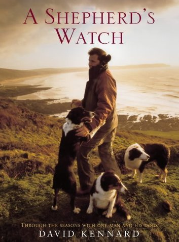 A Shepherd's Watch: Through the Seasons with One Man and His Dogs by David Kennard (2004-03-29)