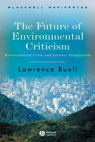 Future of Environmental Criticism: Environmental Crisis and Literary Imagination (Wiley-Blackwell Manifestos)