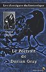 Le Portrait de Dorian Gray - Oscar Wilde: Les classiques du fantastique par Wilde