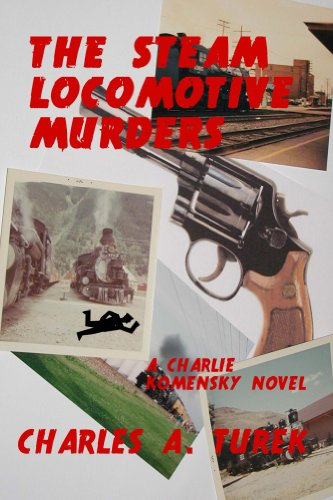 free kindle book The Steam Locomotive Murders (A Charlie Komensky Novel)
