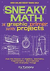 Sneaky Math: A Graphic Primer with Projects: Ace the Basics of Algebra, Geometry, Trigonometry, and Calculus with Everyday Things (Sneaky Books) by Cy Tymony (2014-12-09)