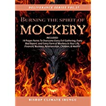 Prayer: Burning The Spirit Of Mockery   Included: 19 Daily Powerful Prayer Points To Overcome Every Form of Mockery In Your Life, Finances, Business, Relationships, ... & Health! (Deliverance Series Book 27)