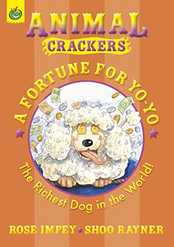 a-fortune-for-yo-yo-the-richest-dog-in-the-world-animal-crackers-by-rose-impey-2-jul-2009-paperback