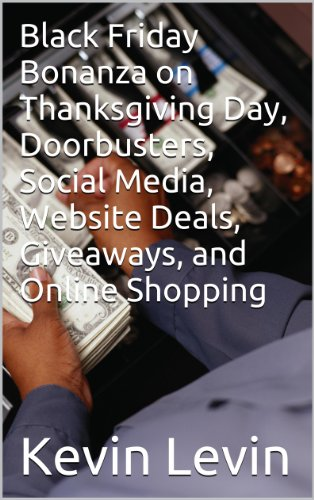Black Friday Bonanza on Thanksgiving Day, Doorbusters,  Social Media, Website Deals, Giveaways, and Online Shopping (Black Friday on Thanksgiving, Black ... Dash to Shopping Bonanza) (English Edition)