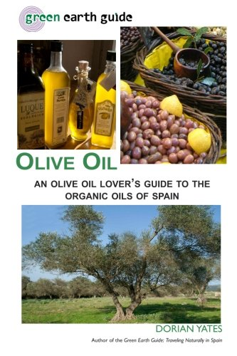Olive Oil: An Olive Oil Lover's Guide to the Organic Oils of Spain (Green Earth Guides)