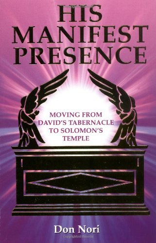 His Manifest Presence: Moving from David's Tabernacle to Solomon's Temple by Don Nori (1988-01-01)