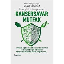 Kansersavar Mutfak: Antikanser ilaç besinler ve bu besinlerle özel tarifler! Kanser hücrelerini yok eden bitkiler! Kanser hastaları için özel iksirler, şuruplar, çaylar…