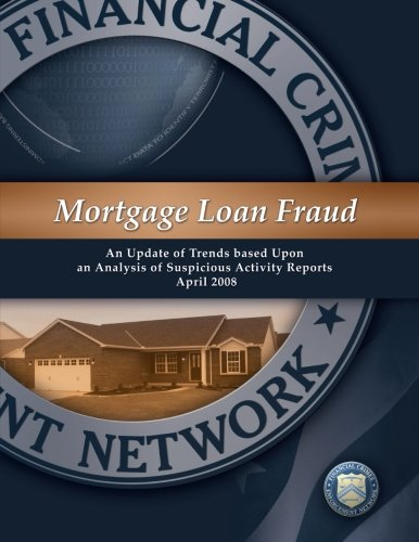 Mortgage Loan Fraud: An Update of Trends based Upon an Analysis of Suspicious Activity Reports April 2008 por Financial Crimes Enforcement Network