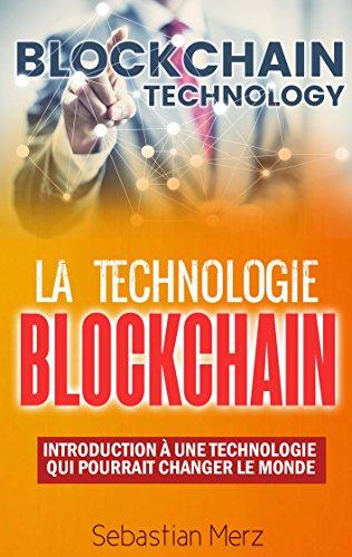Couverture du livre La Technologie Blockchain: Introduction À Une Technologie Qui Pourrait Changer Le Monde