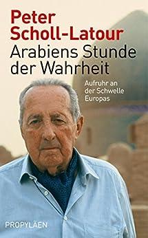 Arabiens Stunde der Wahrheit: Aufruhr an der Schwelle Europas