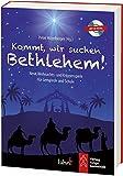 Kommt, wir suchen Bethlehem!: Neue Weihnachts- und Krippenspiele für Gemeinde und Schule -
