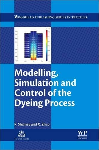 Modelling, Simulation and Control of the Dyeing Process (Woodhead Publishing Series in Textiles)