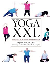 Yoga XXL: A Journey to Health For Larger Bodies by Ingrid Kollak (2013-07-28)