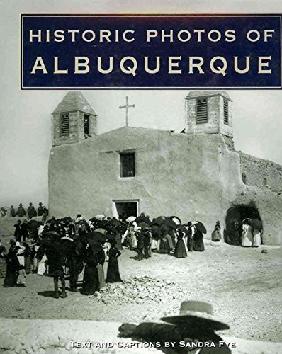 [(Historic Photos of Albuquerque)] [Text by Sandra Fye] published on (July, 2007)