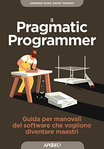 Il pragmatic programmer. Guida per manovali del software che vogliono diventare maestri