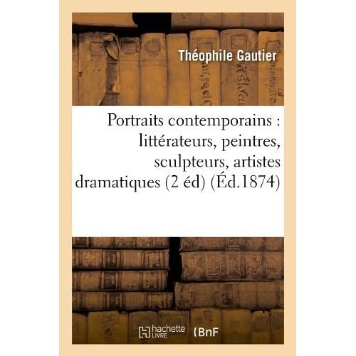 Portraits contemporains : littérateurs, peintres, sculpteurs, artistes dramatiques (2 éd) (Éd.1874)