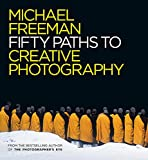 Fifty Paths to Creative Photography (The Photographer's Eye, Band 6) - Michael Freeman
