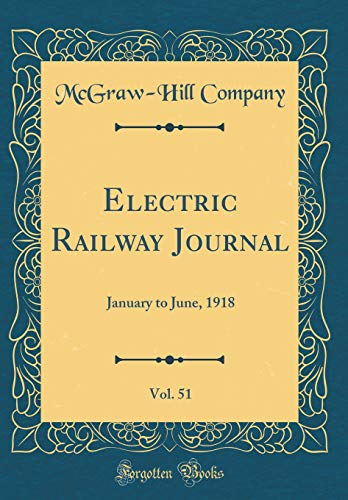 Electric Railway Journal, Vol. 51: January to June, 1918 (Classic Reprint) por McGraw-Hill Company