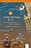 Galilei, Röntgen & Co.: Wie die Wissenschaft die Welt neu entdeckte