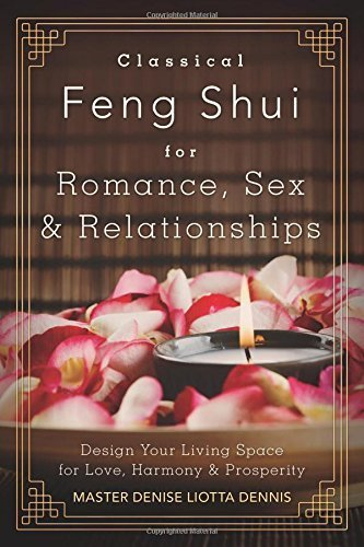 Classical Feng Shui for Romance, Sex & Relationships: Design Your Living Space for Love, Harmony & Prosperity by Master Denise Liotta Dennis (2015-01-08) par Master Denise Liotta Dennis