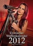 Erotischer Waffenkalender 2012 - Jürgen Wunderlich