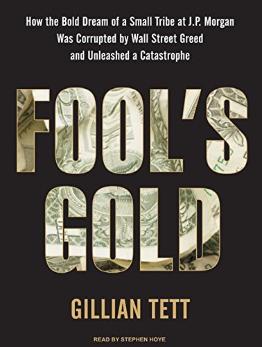 fools-gold-how-the-bold-dream-of-a-small-tribe-at-jp-morgan-was-corrupted-by-wall-street-greed-and-u