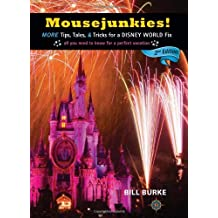 Mousejunkies!: More Tips, Tales, and Tricks for a Disney World Fix: All You Need to Know for a Perfect Vacation (Mousejunkies: Tips, Tales, & Tricks for a Disney World) by Bill Burke (2011-07-12)