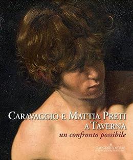 Caravaggio e Mattia Preti a Taverna: Un confronto possibile di [Bagnato, Caterina, Leone, Giorgio, Valentino, Giuseppe, Vodret, Rossella]